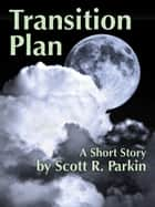 Transition Plan ebook by Scott R. Parkin