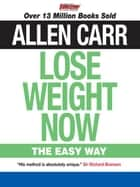 Allen Carr's Lose Weight Now ebook by Allen Carr