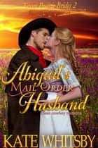 Abigail's Mail Order Husband - Texas Prairie Brides, #2 ebook by