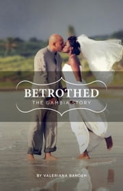 Betrothed: The Gambia Story ebook by Bandeh, Valeriana