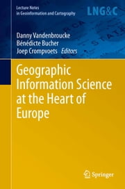 Geographic Information Science at the Heart of Europe ebook by Danny Vandenbroucke,Bénédicte Bucher,Joep Crompvoets