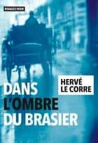 Dans l'ombre du brasier eBook by Herve Le Corre