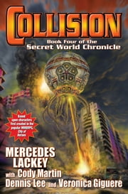 Collision - Book Four of the Secret World Chronicle ebook by Mercedes Lackey,Cody Martin,Dennis Lee,Veronica Giguere