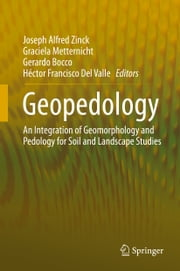 Geopedology - An Integration of Geomorphology and Pedology for Soil and Landscape Studies ebook by Joseph Alfred Zinck,Graciela Metternicht,Gerardo Bocco,Héctor Francisco Del Valle