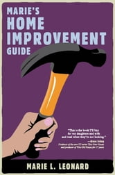 Marie's Home Improvement Guide ebook by Marie L. Leonard