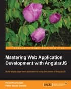 Mastering Web Application Development with AngularJS ebook by Pawel Kozlowski, Peter Bacon Darwin