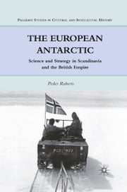 The European Antarctic - Science and Strategy in Scandinavia and the British Empire ebook by P. Roberts