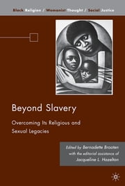 Beyond Slavery - Overcoming Its Religious and Sexual Legacies ebook by Bernadette J. Brooten,Jacqueline L. Hazelton