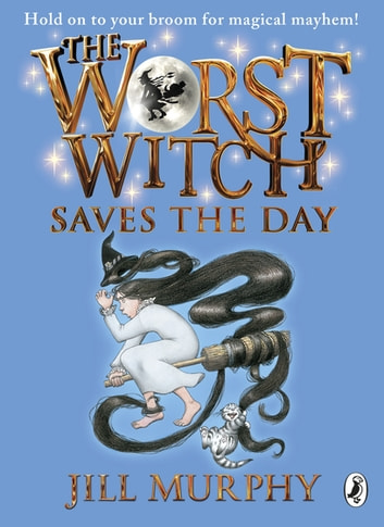 The Worst Witch Saves the Day ebook by Jill Murphy