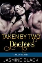 Taken by Two Doctors - A MFM Medical Contemporary Erotica Menage ebook by
