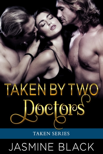 Taken by Two Doctors - A MFM Medical Contemporary Erotica Menage ebook by Jasmine Black