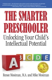 The Smarter Preschooler: Unlocking Your Child's Intellectual Potential ebook by Renee Mosiman, MA,Mike Mosiman