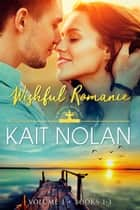Wishful Romance Volume 1 (Books 1-3) ebook by Kait Nolan