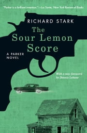 The Sour Lemon Score - A Parker Novel ebook by Richard Stark,Dennis Lehane