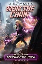 Break the Chain - Mission 4 ebook by J.S. Morin
