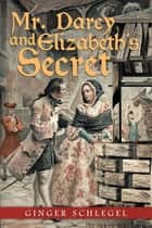 Mr. Darcy and Elizabeth'S Secret ebook by