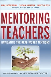 Mentoring Teachers - Navigating the Real-World Tensions ebook by Ann Lieberman,Susan Hanson,Janet Gless,Ellen Moir