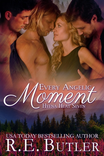 Every Angelic Moment (Hyena Heat Seven) ebook by R.E. Butler