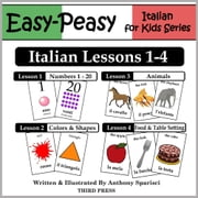 Italian Lessons 1-4: Numbers, Colors/Shapes, Animals & Food ebook by Anthony Sparisci