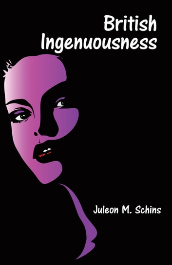 British Ingenuousness ebook by Juleon M. Schins