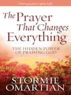 The Prayer That Changes Everything® ebook by Stormie Omartian