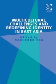 Multicultural Challenges and Redefining Identity in East Asia ebook by Dr Nam-Kook Kim