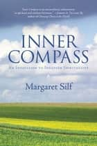 Inner Compass - An Invitation to Ignatian Spirituality ebook by Margaret Silf