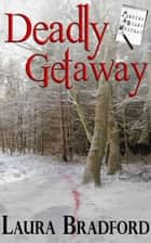 Deadly Getaway ebook by Laura Bradford
