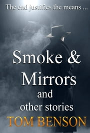 Smoke & Mirrors - and other stories ebook by Tom Benson