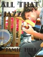 All That Jazz ebook by Jamie Hill