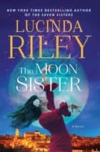 The Moon Sister - A Novel eBook by Lucinda Riley