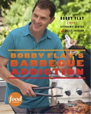 Bobby Flay's Barbecue Addiction ebook by Bobby Flay,Stephanie Banyas,Sally Jackson