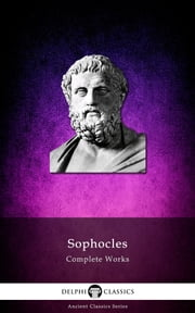 Complete Works of Sophocles (Delphi Classics) ebook by Sophocles, Delphi Classics