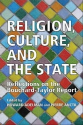 Religion,Culture and the State - Canada and Quebec, Reflections of the Bouchard-Taylor Report ebook by