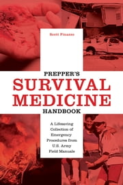 Prepper's Survival Medicine Handbook - A Lifesaving Collection of Emergency Procedures from U.S. Army Field Manuals ebook by Scott Finazzo