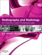 Radiography and Radiology for Dental Care Professionals ebook by Eric Whaites,Nicholas Drage
