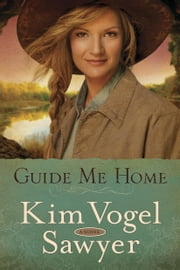 Guide Me Home - A Novel 電子書籍 by Kim Vogel Sawyer