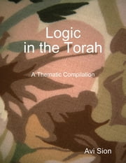 Logic In the Torah: A Thematic Compilation ebook by Avi Sion