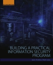 Building a Practical Information Security Program ebook by Jason Andress,Mark Leary