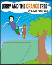 Jerry and the Orange Tree ebook by Kevin Peter Lee
