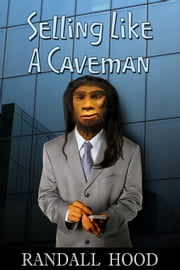 Selling Like a Caveman: An Evolutionary Perspective ebook by R. D. Hood