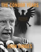 The Condor Years - How Pinochet And His Allies Brought Terrorism To Three Continents ebook by John Dinges