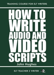How To Write Audio And Video Scripts ebook by John Hughes