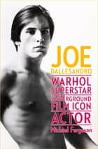 Joe Dallesandro - Warhol Superstar, Underground Film Icon, Actor ebook by