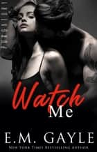 Watch Me ebook by E.M. Gayle, Eliza Gayle