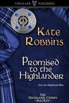 Promised to the Highlander ebook by Kate Robbins