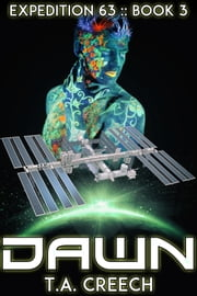 Expedition 63 Book 3: Dawn ebook by T.A. Creech