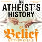 An Atheist's History of Belief - Understanding Our Most Extraordinary Invention livre audio by Matthew Kneale