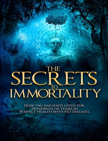 The Secrets to Immortality ebook by Witch Doctor