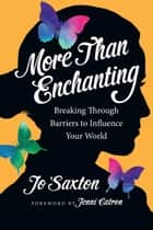 More Than Enchanting - Breaking Through Barriers to Influence Your World ebook by Jo Saxton, Jenni Catron